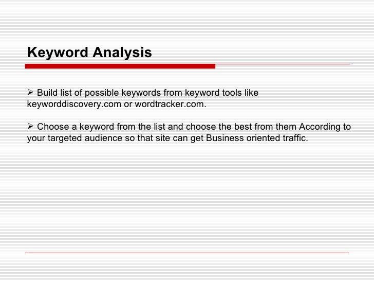 Keyword Analysis <ul><li>Build list of possible keywords from keyword tools like keyworddiscovery.com or wordtracker.com. ...