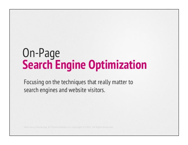 On-Page Search Engine Optimization Focusing on the techniques that really matter to search engines and website visitors. W...