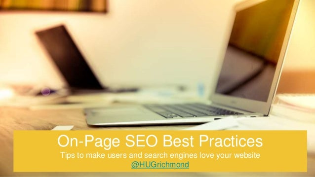 On-Page SEO Best Practices Tips to make users and search engines love your website @HUGrichmond