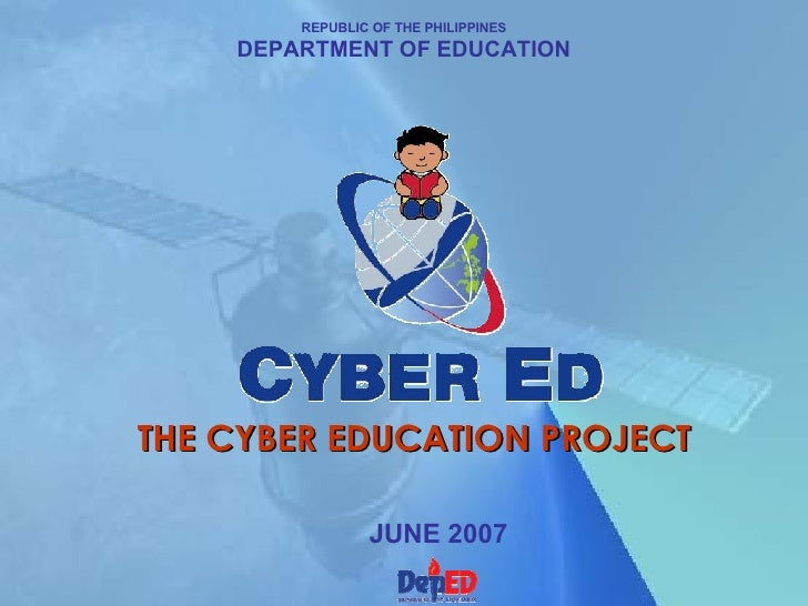 REPUBLIC OF THE PHILIPPINES DEPARTMENT OF EDUCATION THE CYBER EDUCATION PROJECT JUNE 2007