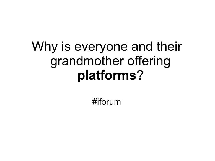 Why is everyone and their grandmother offering  platforms ? #iforum