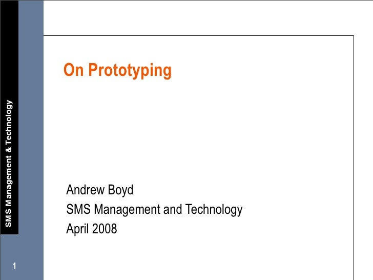 On Prototyping         Andrew Boyd     SMS Management and Technology     April 2008  1
