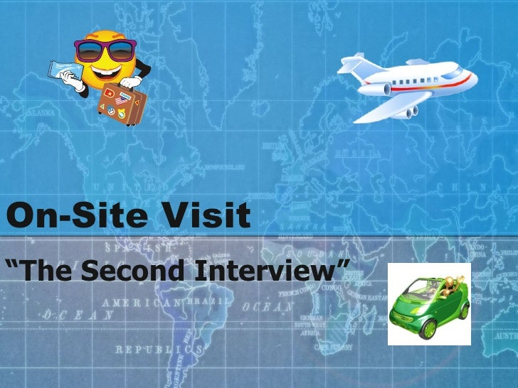 """On-Site Visit """" The Second Interview"""""""