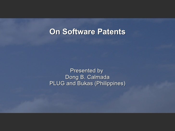 On Software Patents Presented by  Dong B. Calmada PLUG and Bukas (Philippines)