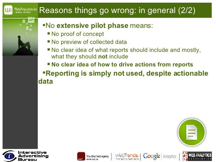 Reasons things go wrong: in general (2/2) <ul><li>No  extensive pilot phase  means: </li></ul><ul><ul><li>No proof of conc...