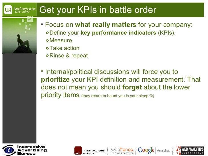 Get your KPIs in battle order <ul><li>Focus on  what really matters  for your company: </li></ul><ul><ul><li>Define your  ...