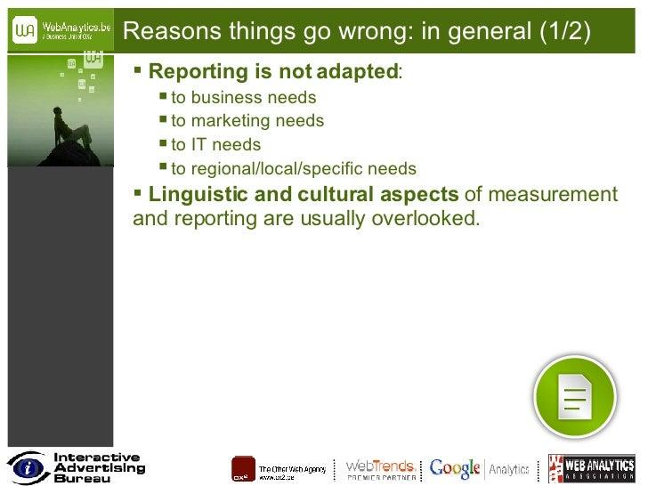 Reasons things go wrong: in general (1/2) <ul><li>Reporting is not adapted : </li></ul><ul><ul><li>to business needs </li>...