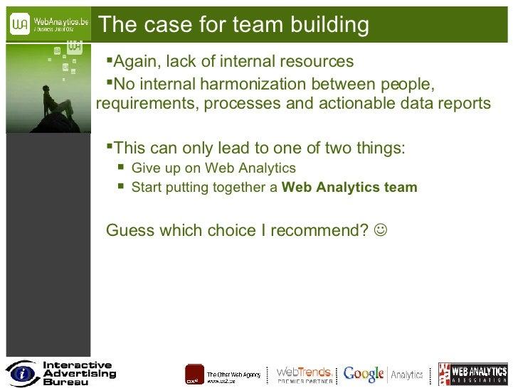 The case for team building <ul><li>Again, lack of internal resources </li></ul><ul><li>No internal harmonization between p...