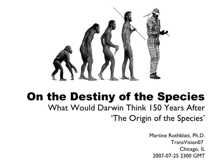 On the Destiny of the Species What Would Darwin Think 150 Years After 'The Origin of the Species' Martine Rothblatt, Ph.D....