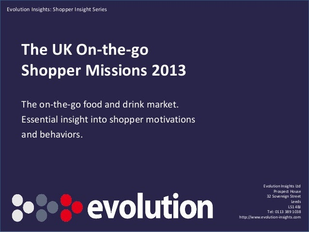 The UK On-the-go Shopper Missions 2013 The on-the-go food and drink market. Essential insight into shopper motivations and...