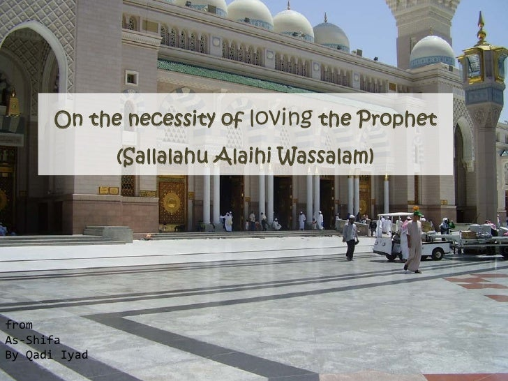 On the necessity of loving the Prophet                (Sallalahu Alaihi Wassalam)     from As-Shifa By Qadi Iyad