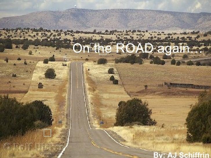On the ROAD again… By: AJ Schiffrin