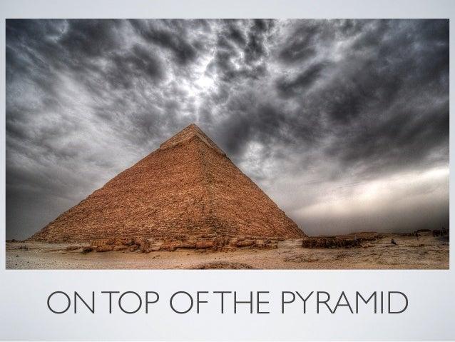 ONTOP OFTHE PYRAMID