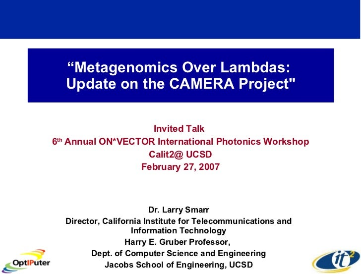 """"""" Metagenomics Over Lambdas:  Update on the CAMERA Project"""" Invited Talk  6 th  Annual ON*VECTOR International Photon..."""