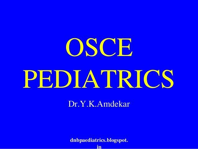 OSCE PEDIATRICS Dr.Y.K.Amdekar dnbpaediatrics.blogspot. in