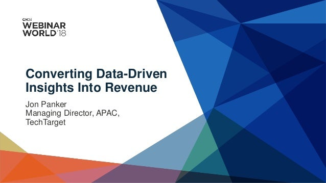 Converting Data-Driven Insights Into Revenue Jon Panker Managing Director, APAC, TechTarget