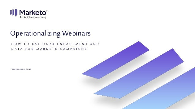 Operationalizing Webinars: How to use ON24 Engagement and Data for Marketo Campaigns.