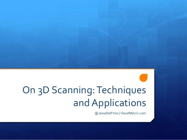 On 3D Scanning:Techniques and Applications @JesseDePinto |VoxelMetric.com