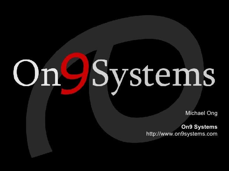 <ul><li>Michael Ong On9 Systems http://www.on9systems.com </li></ul>