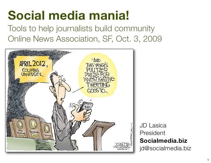 Social media mania! Tools to help journalists build community Online News Association, SF, Oct. 3, 2009                   ...