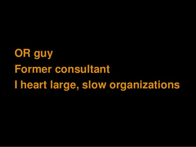 OR guy Former consultant I heart large, slow organizations