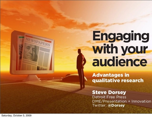 Steve Dorsey Detroit Free Press DME/Presentation + Innovation Twitter: @Dorsey Advantages in qualitative research Engaging...
