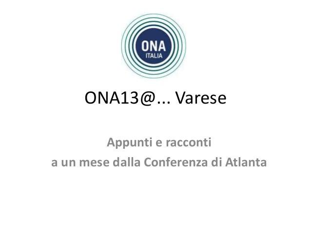 ONA13@... Varese Appunti e racconti a un mese dalla Conferenza di Atlanta