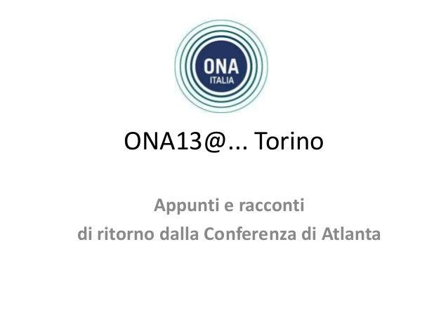 ONA13@... Torino Appunti e racconti di ritorno dalla Conferenza di Atlanta
