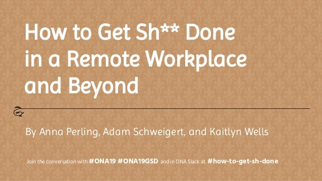 How to Get Sh** Done in a Remote Workplace and Beyond By Anna Perling, Adam Schweigert, and Kaitlyn Wells Join the convers...