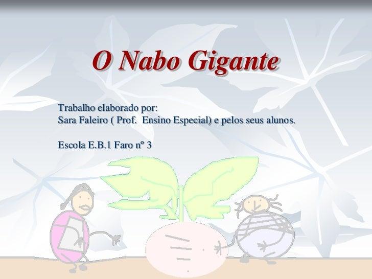 O Nabo GiganteTrabalho elaborado por:Sara Faleiro ( Prof. Ensino Especial) e pelos seus alunos.Escola E.B.1 Faro nº 3
