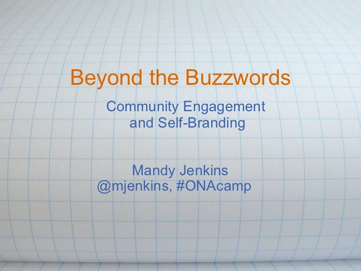Beyond the Buzzwords Mandy Jenkins @mjenkins, #ONAcamp    Community Engagement  and Self-Branding
