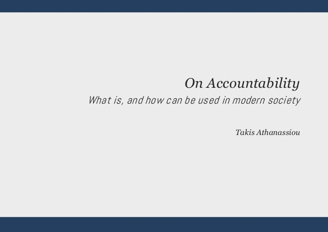 On Accountability What is, and how can be used in modern society Takis Athanassiou