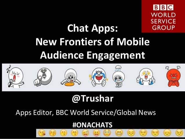 Chat Apps:  New Frontiers of Mobile  Audience Engagement  @Trushar  Apps Editor, BBC World Service/Global News  #ONACHATS