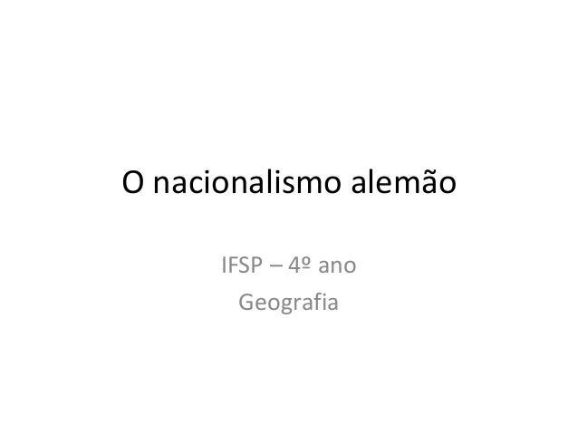 O nacionalismo alemão IFSP – 4º ano Geografia