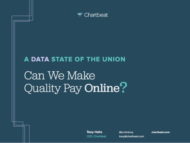 '' Chartbeat  A DATA STATE OF THE UNION  Can We Make Quality Pay Online?   Thny I-Idle oarcumny CEO,  Orartbeat tonyflchnnb...