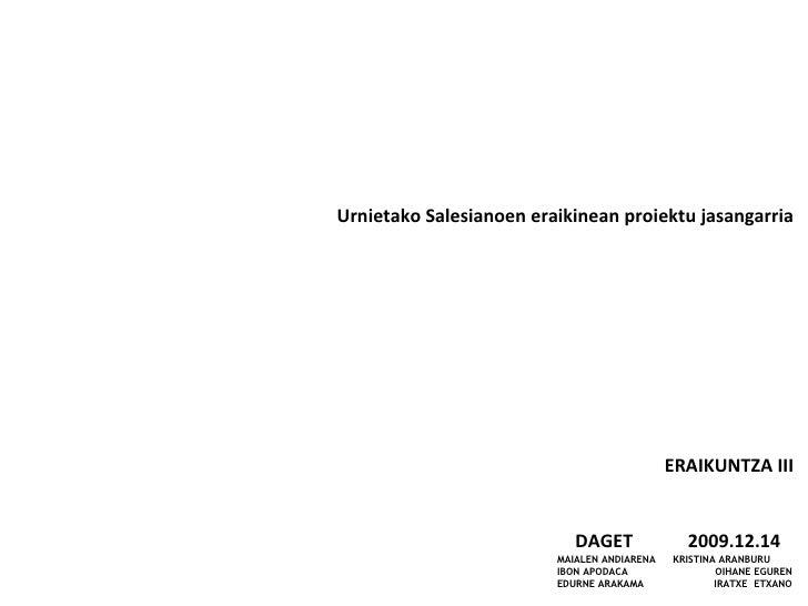 ERAIKUNTZA III DAGET  2009.12.14 MAIALEN ANDIARENA  IBON APODACA  EDURNE ARAKAMA KRISTINA ARANBURU  OIHANE EGUREN IRATXE  ...