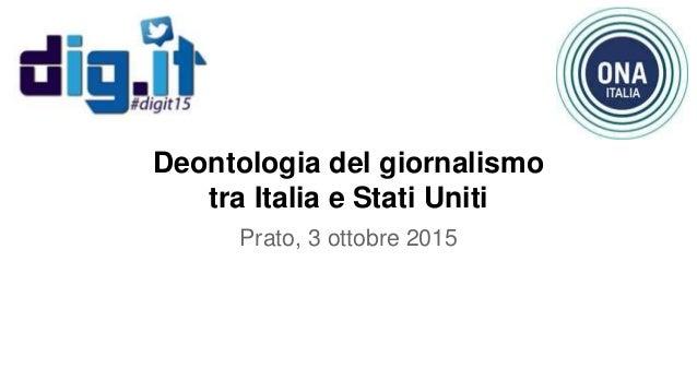 Deontologia del giornalismo tra Italia e Stati Uniti Prato, 3 ottobre 2015