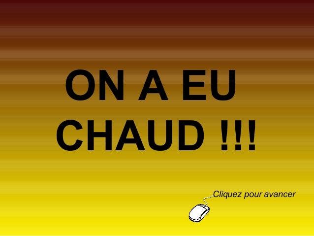 ON A EU CHAUD !!! Cliquez pour avancer