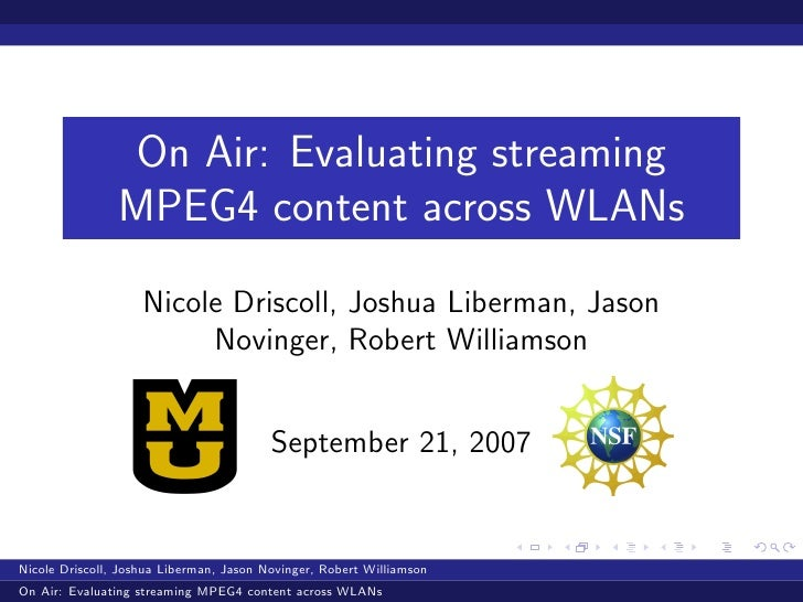 On Air: Evaluating streaming                 MPEG4 content across WLANs                     Nicole Driscoll, Joshua Liberm...