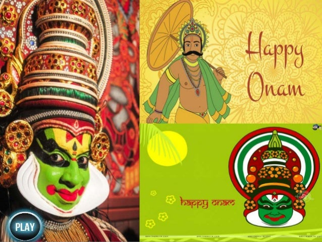 Onam is the biggest festival in the Indian state of Kerala. Onam Festival falls during the Malayali month of Chingam (Aug ...
