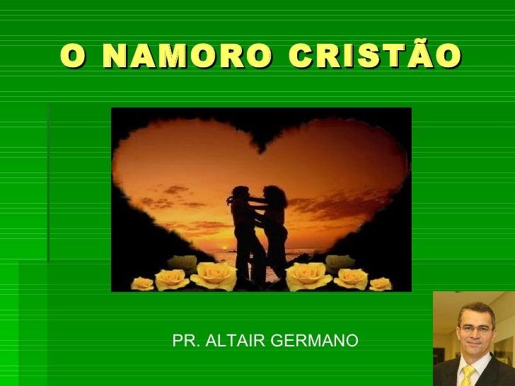 O NAMORO CRISTÃO PR. ALTAIR GERMANO