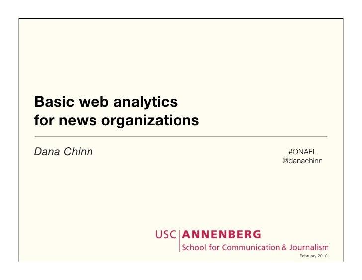 Basic web analytics for news organizations Dana Chinn                #ONAFL                          @danachinn           ...