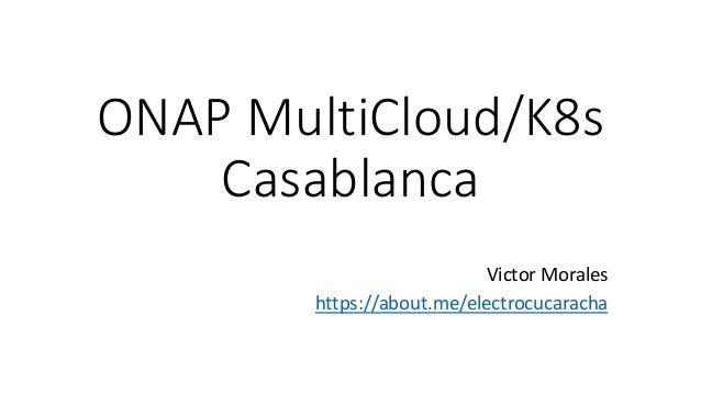 ONAP MultiCloud/K8s Casablanca Victor Morales https://about.me/electrocucaracha