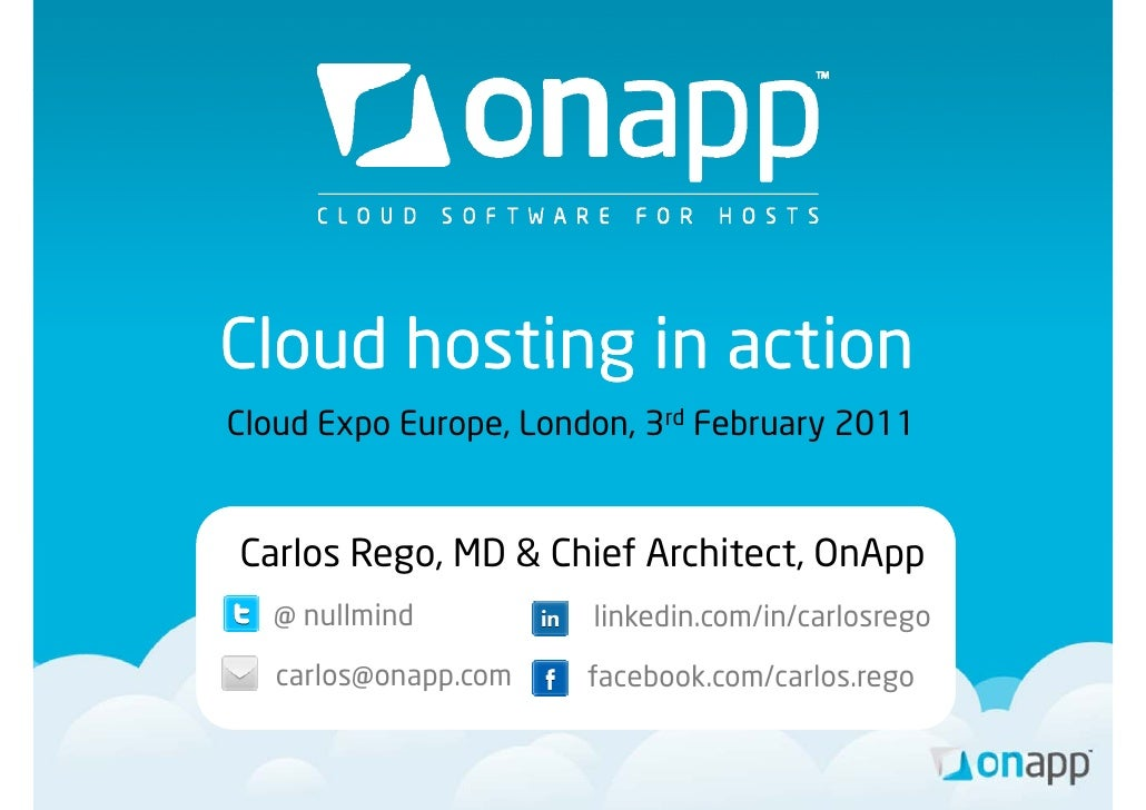 Cloud hosting in actionCloud Expo Europe, London, 3rd February 2011Carlos Rego, MD & Chi f A hiC l R             Chief Arc...