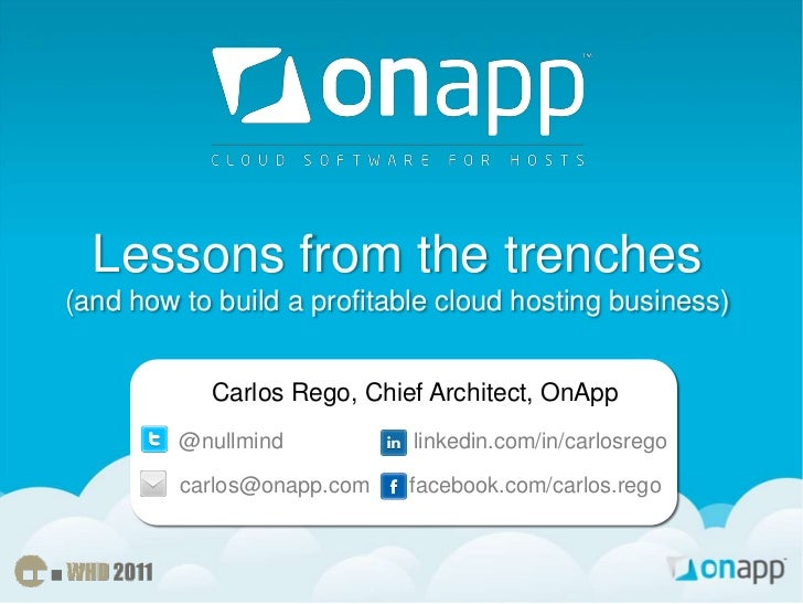 Lessons from the trenches(and how to build a profitable cloud hosting business)<br />Carlos Rego, Chief Architect, OnApp<b...