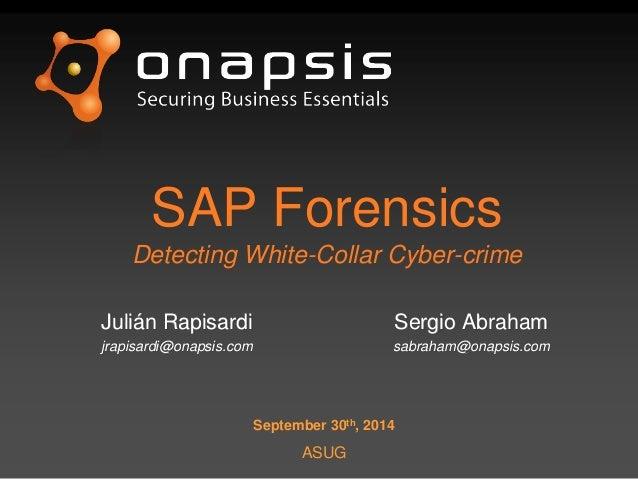 SAP Forensics Detecting White-Collar Cyber-crime Julián Rapisardi jrapisardi@onapsis.com Sergio Abraham sabraham@onapsis.c...