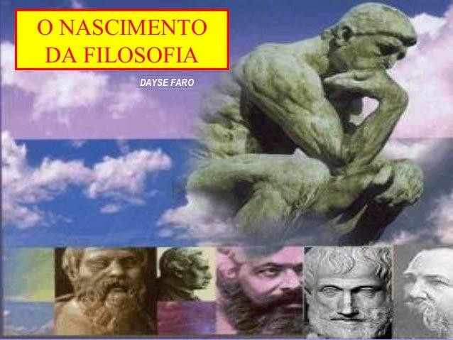 O NASCIMENTO DA FILOSOFIA       DAYSE FARO