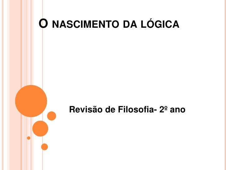 O NASCIMENTO DA LÓGICA    Revisão de Filosofia- 2º ano