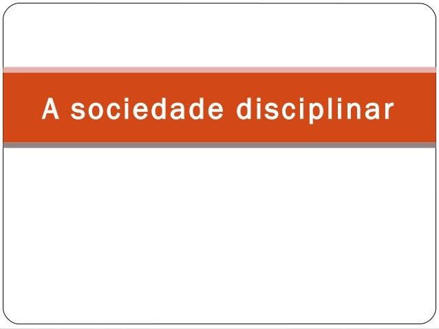 A sociedade disciplinar