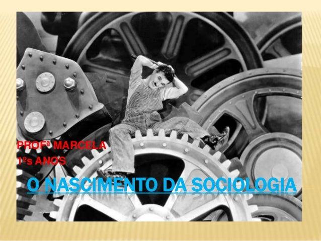 PROFª MARCELA1ºs ANOS O NASCIMENTO DA SOCIOLOGIA